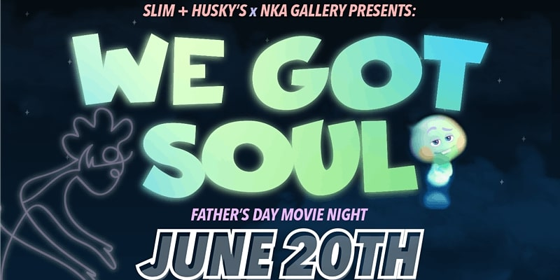 """Slim and Huskys + NKA Gallery Presents: """"We Got Soul"""", Father's Day Movie Night, June 20th"""