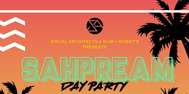 Social Architects + Slim and Husky's presents SAHPREAM Day Party